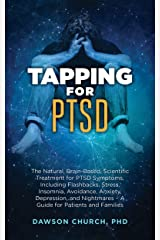 Tapping for PTSD: The Natural, Brain-Based, Scientific Treatment for PTSD Symptoms, Including Flashbacks, Stress, Insomnia, Avoidance, Anxiety, Depression, and Nightmares (Tapping Series Book 6) Kindle Edition
