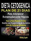 Dieta Cetogénica  Plan De 21 Días Para Adelgazar  Extremadamente Rápido!: Paso A Paso Menú De 21 Días,  Recetas Con Proporciones De Nutrientes Incluidos ... Lista De Compras Semanales (Spanish Edition)