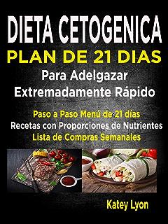 Dieta Cetogénica Plan De 21 Días Para Adelgazar Extremadamente Rápido!: Paso A Paso Menú