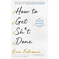 How to Get Sh*t Done: Why Women Need to Stop Doing Everything so They Can Achieve Anything (English Edition)