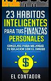 23 Habitos inteligentes para tus finanzas personales: Consejos para mejorar tu relacion con el dinero (Spanish Edition)