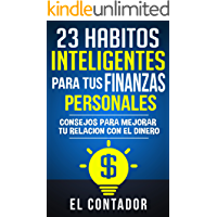 23 Habitos inteligentes para tus finanzas personales: Consejos para mejorar tu relacion con el dinero
