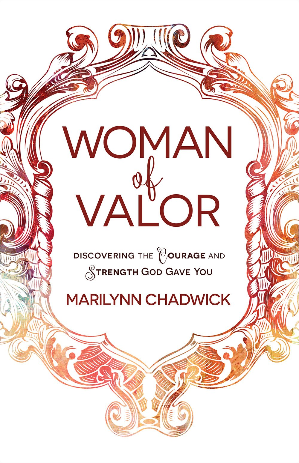 Woman of Valor: Discovering the Courage and Strength God