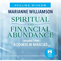Spiritual and Financial Abundance: Lessons from A Course in Miracles