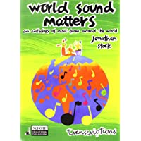 WORLD SOUND MATTERS          ANTHOLOGY OF MUSIC FROM      AROUND THE WORLD - VOICE/INST: Transcriptions Book