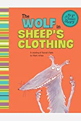 The Wolf in Sheep's Clothing: A Retelling of Aesop's Fable (My First Classic Story) Kindle Edition
