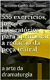 555 exercícios, jogos e laboratórios para aprimorar a redação da peça teatral: a arte da dramaturgia (ThM - Theater Movement Livro 1)