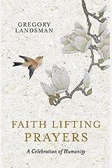 Faith Lifting Prayers: A Celebration of Humanity Paperback