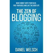 The Zen of Blogging: Make money with your blog, fire your boss and live the good life (Blogging for a Living Book 1) Jul 27, 2017