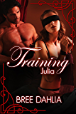 Training Julia (Submission and Dominance Erotic Romance)