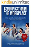 Communication in the workplace: building a successful career and excellent relationship at work effective communication skills. how to talk to colleagues and anyone elsewith