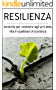 RESILIENZA - tecniche di resistenza agli urti della vita in qualsiasi circostanza. Impara a cambiare nel modo giusto per affrontare qualsiasi cosa: la guida pratica per cambiare nel modo giusto!