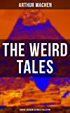 THE WEIRD TALES - Horror & Macabre Ultimate Collection: Dark Fantasy Classics: The Red Hand, A Fragment of Life, The Three Impostors, The Terror, The Secret ... Pan, The Shining Pyramid, The Great Return…