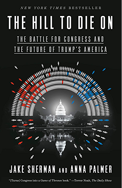 Amazon Com The Hill To Die On The Battle For Congress And The Future Of Trump S America Ebook Sherman Jake Palmer Anna Kindle Store