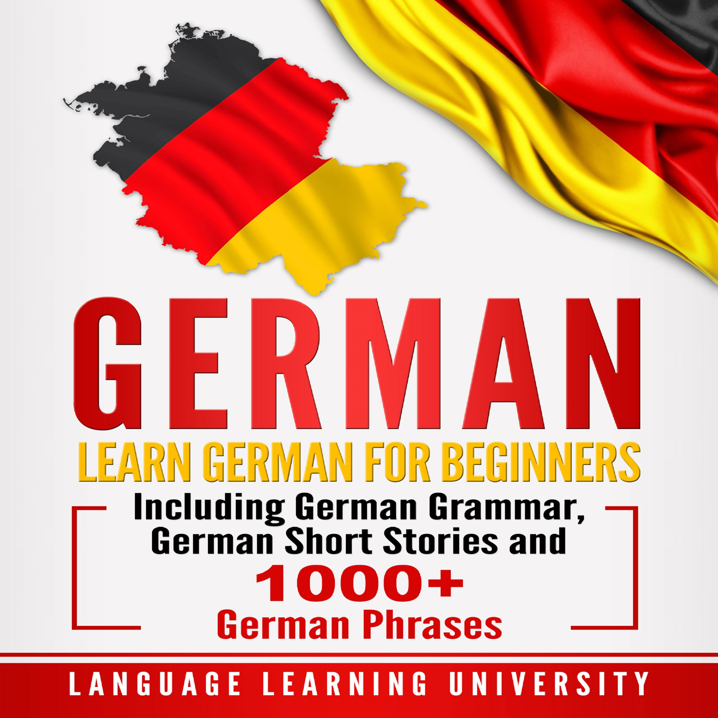 German: Learn German for Beginners Including German Grammar, German Short Stories and 1000+ German Phrases by Language Learning University