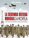 LA SEGUNDA GUERRA MUNDIAL, la novela (WW2)