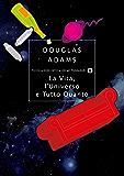 La vita, l'Universo e tutto quanto (Guida galattica per gli autostoppisti Vol. 3)