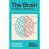 The Brain: A User's Manual: A simple guide to the world's most complex machine (English Edition)