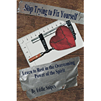 Stop Trying to Fix Yourself: Learn to Rest in the Overcoming Power of the Spirit (English Edition)