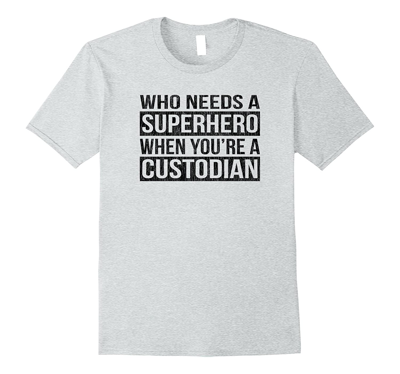 24beae6d Who Needs a Superhero When Youre a Custodian Shirt Black-TJ – theteejob