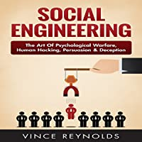 Social Engineering: The Art of Psychological Warfare, Human Hacking, Persuasion, and Deception