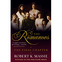 The Romanovs: The Final Chapter: The Terrible Fate of Russia's last Tsar and his Family (Great Lives) (English Edition)