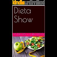 Dieta Show: 6 Dicas + 3 receitas para emagrecer!