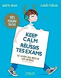 Keep calm et réussis tes exams: Le livre qui motive les jeunes (et le tien aussi)