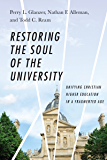 Restoring the Soul of the University: Unifying Christian Higher Education in a Fragmented Age