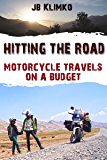 Hitting the road; motorcycle travels on a budget (English Edition)