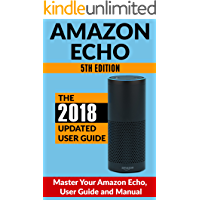 Amazon Echo: Master Your Amazon Echo; User Guide and Manual (Updated for 2018! Easy-to-follow Instructions & The 500 Best Echo Easter Eggs included)