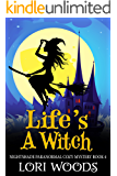 Life's A Witch (Nightshade Paranormal Cozy Mystery Book 4)