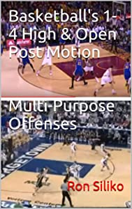 Basketball's 1-4 High & Open Post Motion Multi-Purpose Offenses