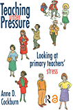 Teaching Under Pressure: Looking At Primary Teachers' Stress (English Edition)