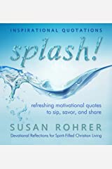Splash! - Inspirational Quotations: Refreshing Motivational Quotes to Sip, Savor, and Share (Devotional Reflections for Spirit-Filled Christian Living Book 1) Kindle Edition