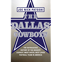 The Dallas Cowboys -- Free Preview: The Outrageous History of the Biggest, Loudest, Most Hated, Best Loved Football Team…