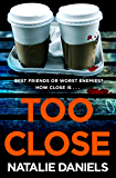 Too Close: A new kind of thriller with a shocking twist