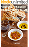 Homemade Condiments, Salad Dressings, Salsas & More: Easy, Quick & Fresh Recipes To Make At Home! (Southern Cooking…