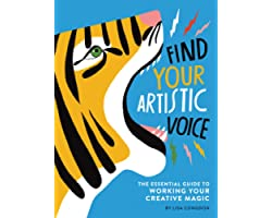 Find Your Artistic Voice: The Essential Guide to Working Your Creative Magic (Art Book for Artists, Creative Self-Help Book)