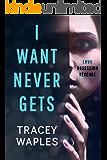 I Want Never Gets: A chilling psychological thriller