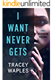 I Want Never Gets: A chilling psychological thriller (English Edition)