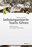 Selbstorganisierte Teams führen: Arbeitsbuch für Lean & Agile Professionals (German Edition)