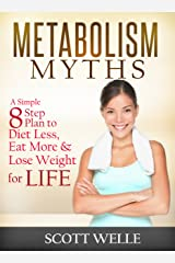 Metabolism Myths: A Simple 8 Step Plan to Diet Less, Eat More & Lose Weight for LIFE (Create LEAN Series Book 2) Kindle Edition