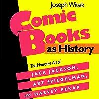 Comic Books as History: The Narrative Art of Jack Jackson, Art Spiegelman, and Harvey Pekar