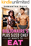 The Billionaire's Plus Sized Chef He Wants To Eat: BBW, Billionaire Boss, BWWM, Plus Size, Personal Chef, Hidden Secrets…