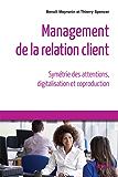 Management de la relation client: Symétrie des attentions, digitalisation et coproduction