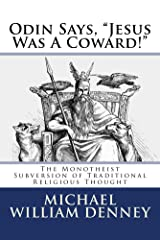 "Odin Says, ""Jesus Was A Coward!"": The Monotheist Subversion of Traditional Religious Thought Kindle Edition"