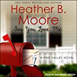 Say You Love Me: Pine Valley, Book 3