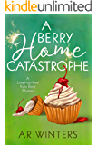 A Berry Home Catastrophe: A Humorous Cozy Mystery (Kylie Berry Mysteries Book 5)