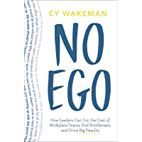 No Ego: How Leaders Can Cut the Cost of Workplace Drama, End Entitlement, and Drive Big Results (English Edition)